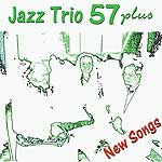 Jazz Trio 57 plus - New Songs